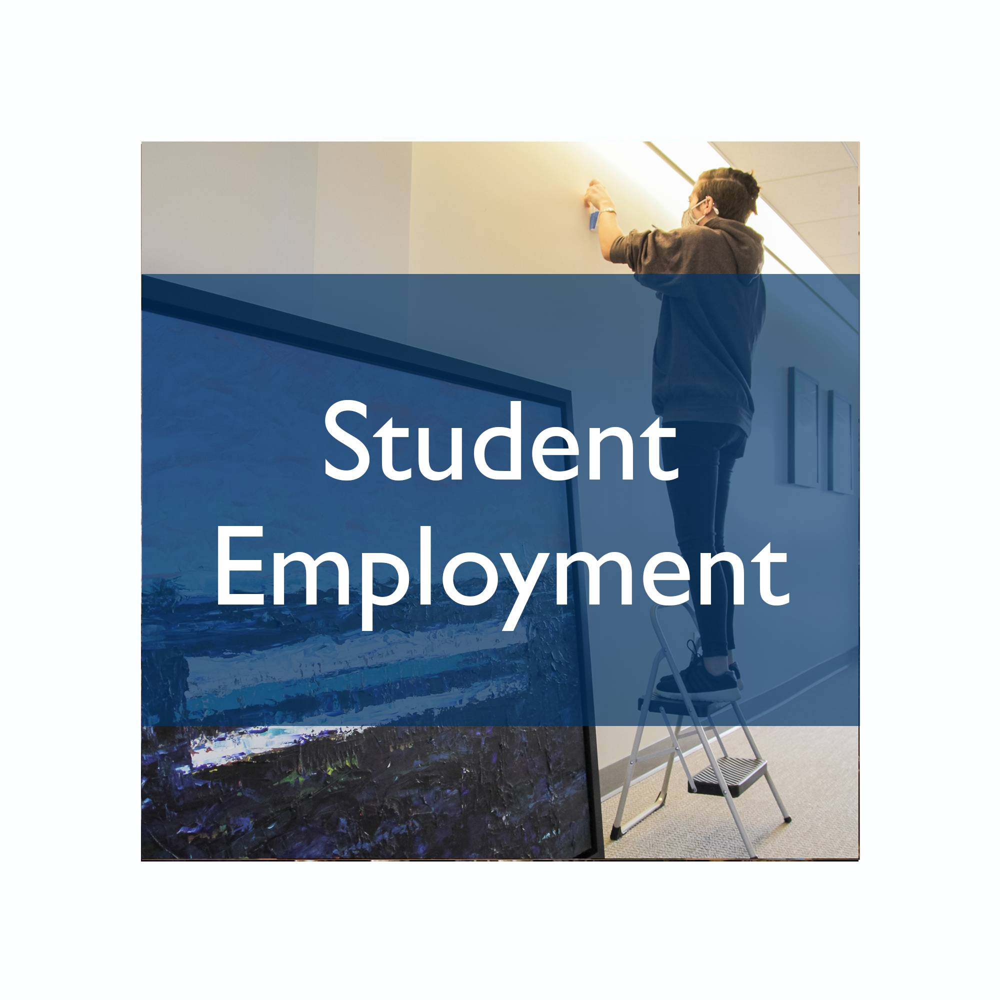 "student hanging artwork with the text ""Student Employment"" over top"